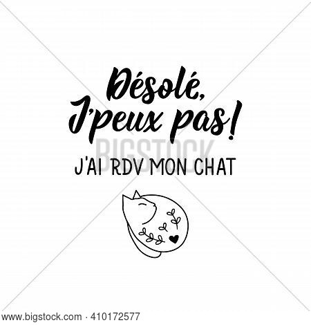 French Lettering. Translation From French - Sorry, I Can't. I Have An Appointment With My Cat. Eleme