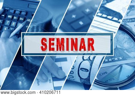 Business And Finance Concept. Collage Of Photos, Business Theme, Inscription In The Middle - Seminar