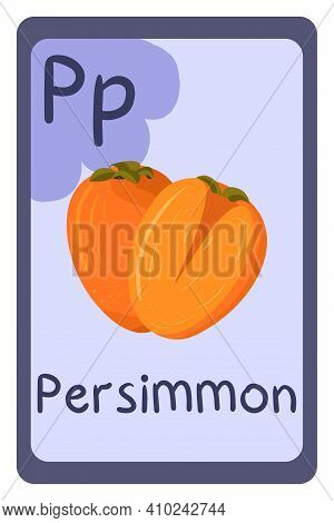 Colorful Abc Education Flash Card, Letter P - Persimmon. Alphabet Vector Illustration With Food, Fru