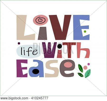 Live  Life ,with Ease, Affirmation Quote Colourful Letters. Confidence Building Words, Phrase For  P
