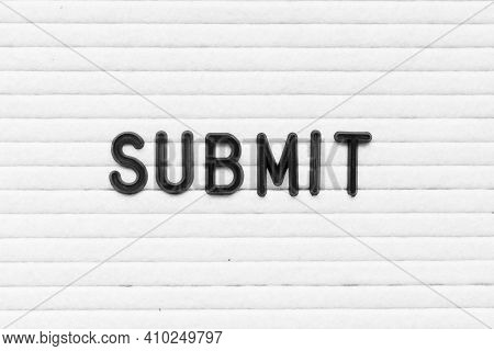 Black Color Letter In Word Submit On White Felt Board Background