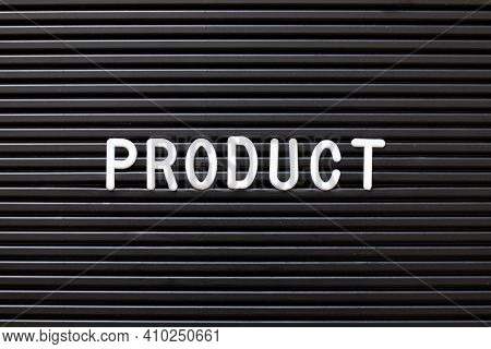 White Alphabet In Word Product On Black Color Felt Letter Board Background