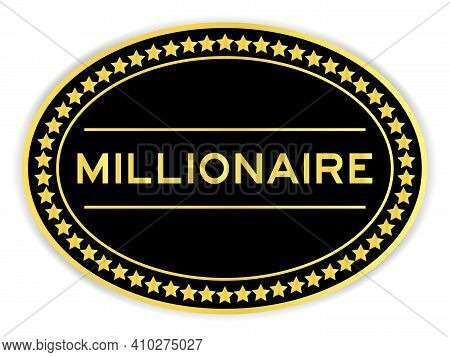 Black And Gold Color Oval Label Sticker With Word Millionaire On White Background