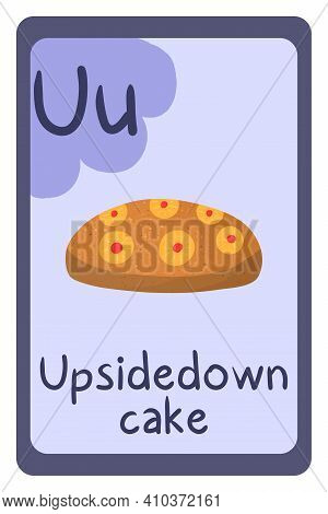 Colorful Abc Education Flash Card, Letter U - Upside Down Cake. Alphabet Vector Illustration With Fo