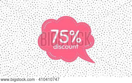 75 Percent Discount. Pink Speech Bubble On Polka Dot Pattern. Sale Offer Price Sign. Special Offer S