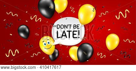 Dont Be Late. Balloon Confetti Vector Background. Special Offer Price Sign. Advertising Discounts Sy