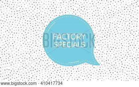 Factory Specials. Blue Speech Bubble On Polka Dot Pattern. Sale Offer Price Sign. Advertising Discou