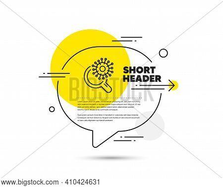 Coronavirus Research Line Icon. Speech Bubble Vector Concept. Search Covid-19 Virus Vaccine Sign. Co
