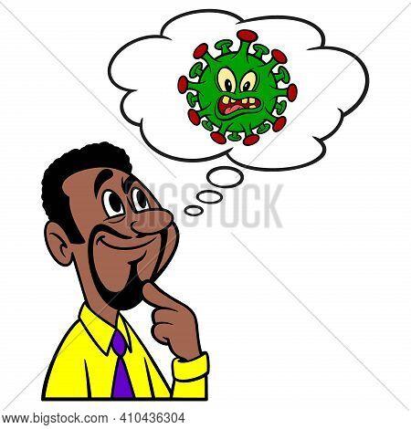Man Thinking About Covid Virus - A Cartoon Illustration Of A Man Thinking About Covid Virus.
