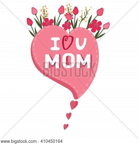 I Love You Mom Text. Pink Heart With Flowers And Phrase For Happy Mothers Day. Birthday Greeting Car