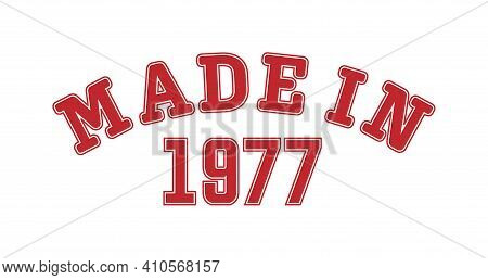 Made In 1977. Lettering Of The Year Of Birth Or A Special Event For Printing On Clothing, Logos, Sti