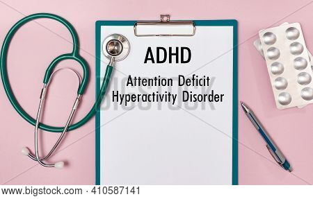 Paper With Adhd - Attention Deficit Hyperactivity Disorder, On The Office Desk, Stethoscope And Pill