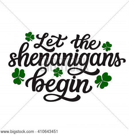 Let The Shenanigans Begin. Hand Lettering Quote Isolated On White Background. Vector Typography For