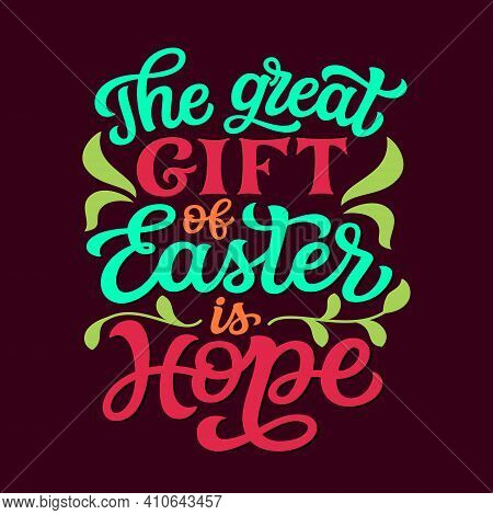 The Great Gift Of Easter Is Hope. Hand Lettering Quote. Vector Typography For Easter Decorations, Po