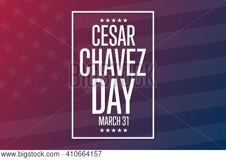 Cesar Chavez Day. March 31. Holiday Concept. Template For Background, Banner, Card, Poster With Text
