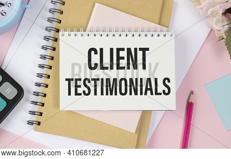 Client Testimonials Text Concept Write On Notebook With Pencil