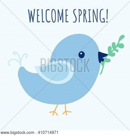 Cute Blue Bird With A Twig In The Beak. Postcard With Text Welcome Spring In Blue Colors. Vector