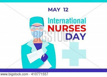 International Nurses Day. Vector Banner, Card, Poster For Social Media. Female Nurse In Protective G