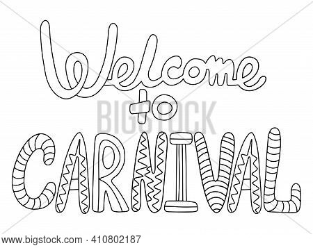Welcome To Carnival - Coloring Page For Kids And Adults Vector. Funny Hand Drawn Text Black Outline