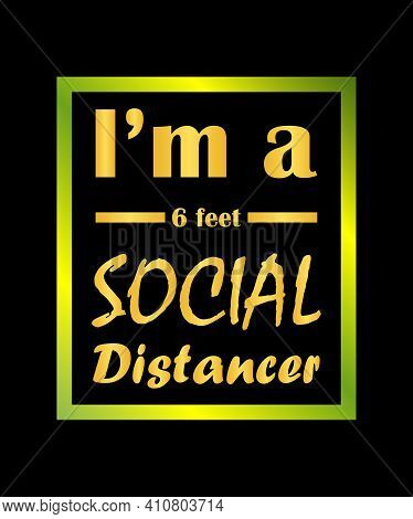 I'm A Social Distancer. Distance For Health Safety 6 Feet From Each Other. Covid-19 Awareness T-sh