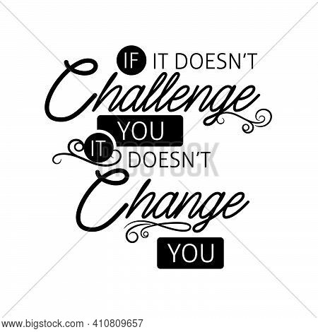 If It Doesn\\\'t Challenge You, It Doesn\\\'t Change You In Black