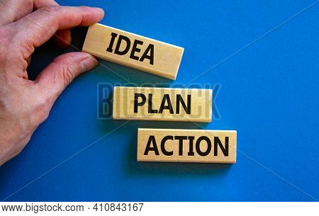 Idea, Plan, Action Symbol. Wooden Blocks Form The Words 'idea, Plan, Action' On Beautiful Blue Backg