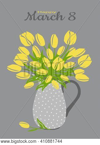 Congratulatory Spring Card. Bouquet Of Yellow Tulips In A Jug On A Gray Background For Printing On C