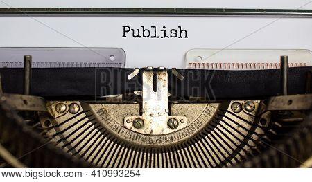 Publish Symbol. The Word 'publish' Typed On Retro Typewriter. Business, Publish Concept. Beautiful B