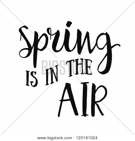 Spring Is In The Air- Hand Drawn Inspirational Quote. Spring Vector Isolated Typography Design Eleme