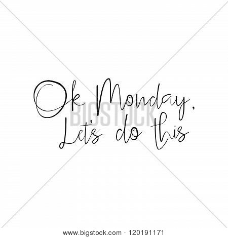 Ok Monday Let's Do This - Hand Drawn Inspirational Quote, Start Of The Week. Vector Isolated Brush L