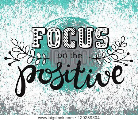 Focus On The Positive Inscription. Hand Lettering Words