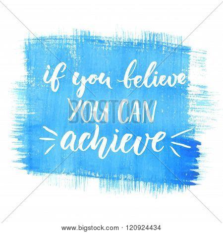 If you can believe, you can achieve. Inspirational vector quote, black ink brush lettering on blue w