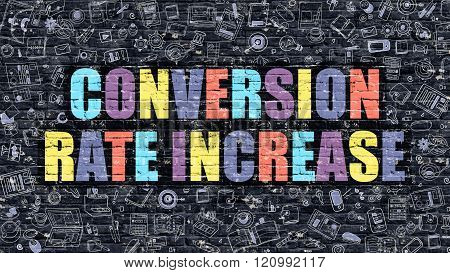 Conversion Rate Increase. Multicolor Inscription on Dark Brick Wall with Doodle Icons. Conversion Rate Increase Concept in Modern Style. Conversion Rate Increase Business Concept. poster