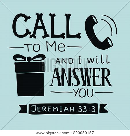 Hand lettering Call to Me and I will answer you. Biblical background. Christian poster. Scripture Card. Graphics
