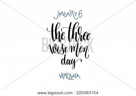 january 6 - the three wise men day - venezuela hand lettering inscription text to holiday design, calligraphy vector illustration