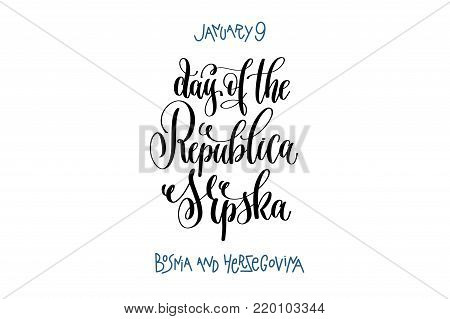 january 9 - day of the Republica Srpska bosnia and herzegovina, hand lettering inscription text to winter holiday design, calligraphy vector illustration