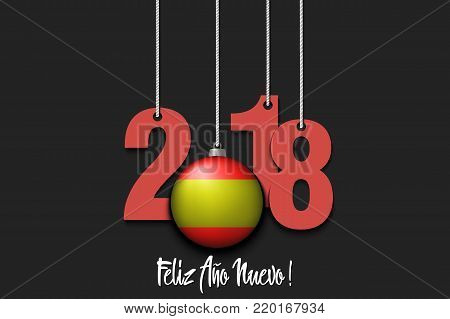 New Year numbers 2018 and ball with the Spanish flag as a Christmas decorations hanging on strings. Spanish translation of the inscription Happy New Year. Vector illustration