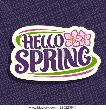 Vector Logo for Spring season, lettering typography for calligraphic spring sign, decorative handwritten font for words hello spring, springtime cut paper logo with pink roses of sharon on purple.