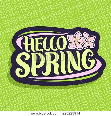 Vector Logo for Spring season, lettering typography for calligraphic spring sign, decorative handwritten font for words hello spring, springtime cut paper logo with pink roses of sharon on green.