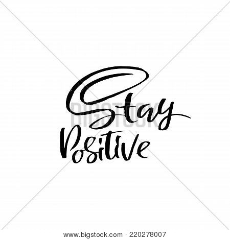 Stay positive. Motivation modern dry brush calligraphy. Handwritten quote. Printable phrase. Be awesome