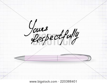 Polite ending of a business letter. Hand drawn signature with yours respectfully words. Hand drawn  illustration and realistic pen