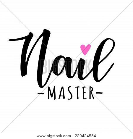 Nail master lettering. Vector illustration for beauty salon, manicure custom , nail master.