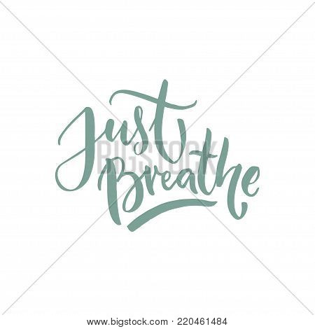 Just breathe. Inspirational support quote n white background
