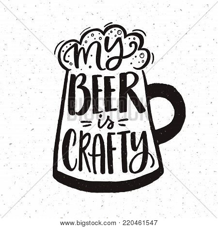 My beer is crafty. Funny hand lettering poster for craft beer pubs. Black and white design