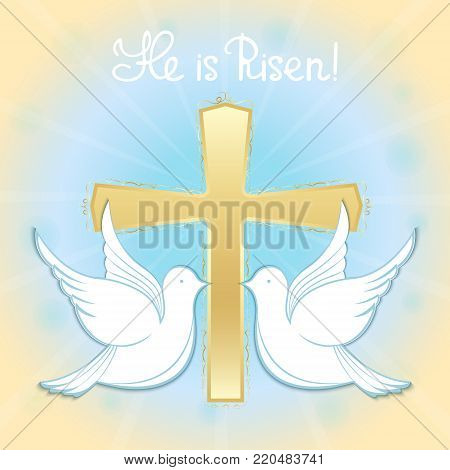 Two white pigeons in the sky against the background of the cross. Baptism of Jesus. Hand lettering He is risen. Easter greeting card.