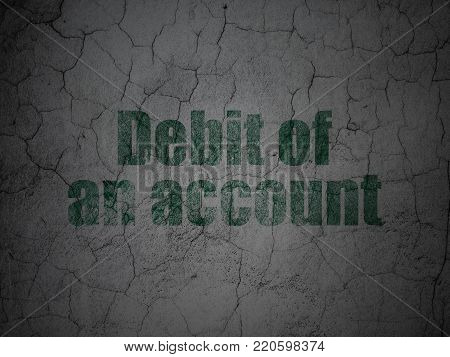 Currency concept: Green Debit of An account on grunge textured concrete wall background