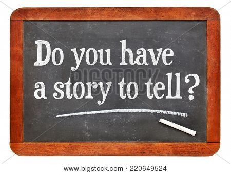 Do you have a story to tell? White chalk text on a vintage slate blackboard