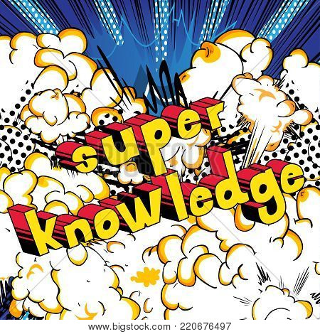 Super Knowledge - Comic book style word on abstract background.