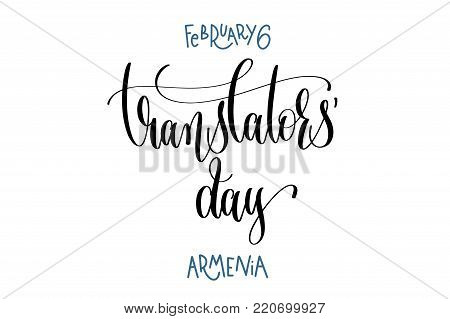 february 6 - translators' day - armenia, hand lettering inscription text to winter holiday design, calligraphy vector illustration