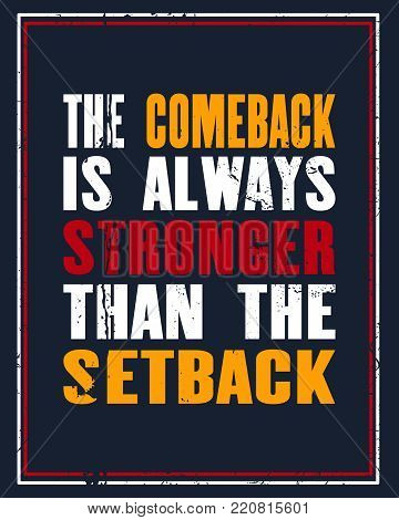 Inspiring motivation quote with text The Comeback Is Always Stronger Than The Setback. Vector typography poster design concept. Distressed old metal sign texture.